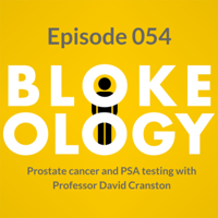 Blokeology: Episode 54 Prostate cancer and PSA testing with Professor David Cranston